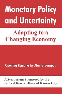 Monetary Policy and Uncertainty: Adapting to a Changing Economy 9781410214973