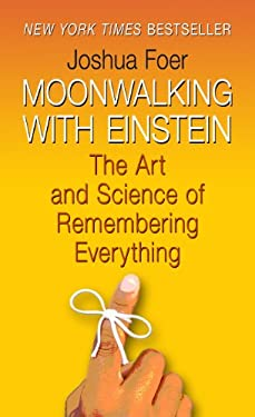 Moonwalking with Einstein: The Art and Science of Remembering Everything 9781410439154