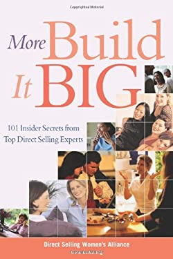 More Build It Big: 101 Insider Secrets from Top Direct Selling Experts 9781419520037