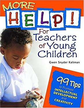 More Help! for Teachers of Young Children: 99 Tips to Promote Intellectual Development and Creativity 9781412924443