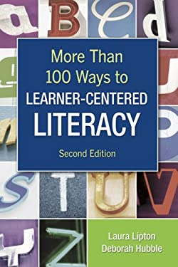 More Than 100 Ways to Learner-Centered Literacy 9781412957847