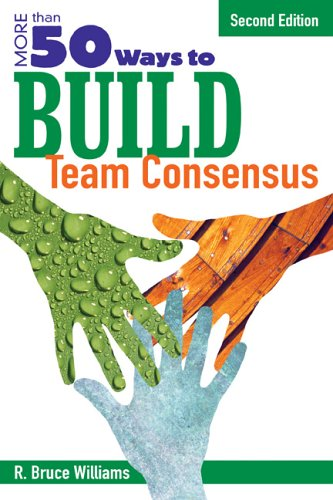 More Than 50 Ways to Build Team Consensus 9781412937115