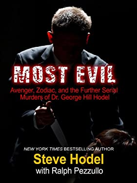Most Evil: Avenger, Zodiac, and the Further Serial Murders of Dr. George Hill Hodel 9781410422347
