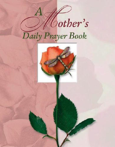 A Mothers Daily Prayer Book 9781412713733