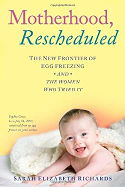 Motherhood, Rescheduled: Five Women, Five Quests to Stop the Biological Clock 9781416567028