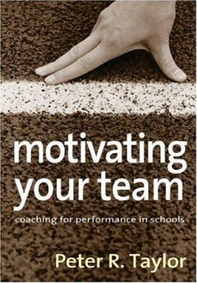 Motivating Your Team: Coaching for Performance in Schools 9781412921602