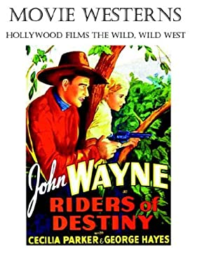 Movie Westerns: Hollywood Films the Wild, Wild West
