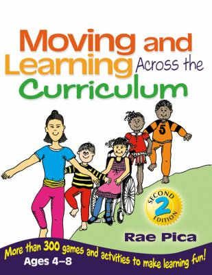 Moving and Learning Across the Curriculum: More Than 300 Games and Activities to Make Learning Fun! Ages 4-8 9781418030759