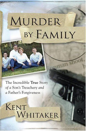 Murder by Family: The Incredible True Story of a Son's Treachery and a Father's Forgiveness 9781416578130
