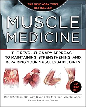 Muscle Medicine: The Revolutionary Approach to Maintaining, Strengthening, and Repairing Your Muscles and Joints 9781416562566
