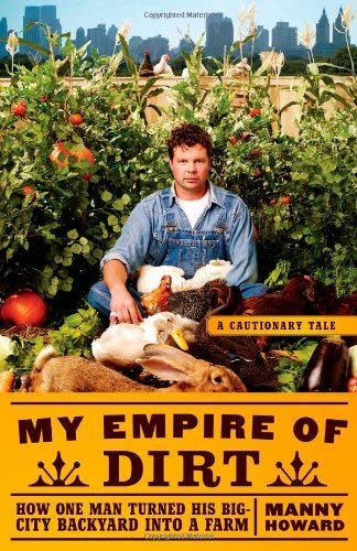 My Empire of Dirt: How One Man Turned His Big-City Backyard Into a Farm 9781416585169