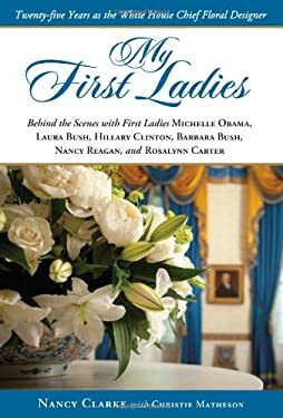 My First Ladies: Thirty Years as the White House Chief Floral Designer 9781416206392