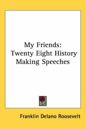My Friends: Twenty Eight History Making Speeches