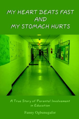 My Heart Beats Fast and My Stomach Hurts: A True Story of Parental Involvement in Education 9781418425807
