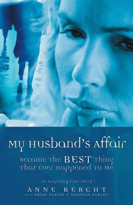 My Husband's Affair Became the Best Thing That Ever Happened to Me 9781412033206
