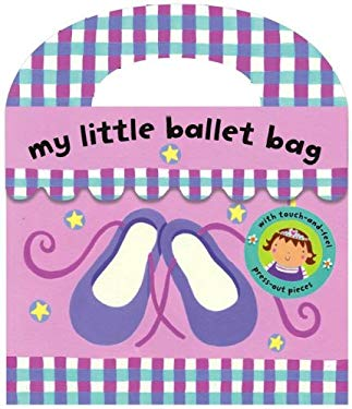 My Little Ballet Bag [With Four Touch-And-Feel Press-Out Pieces] 9781416948902