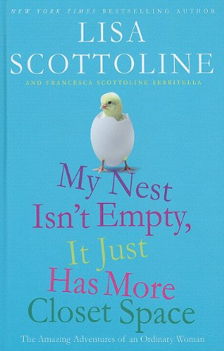 My Nest Isn't Empty, It Just Has More Closet Space: The Amazing Adventures of an Ordinary Woman 9781410430861