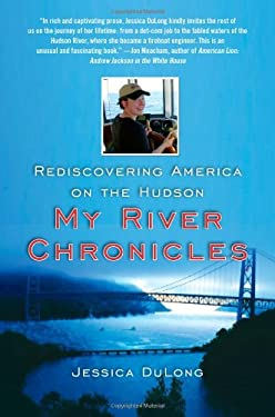 My River Chronicles: Rediscovering America on the Hudson 9781416586982