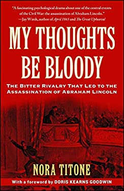 My Thoughts Be Bloody: The Bitter Rivalry That Led to the Assassination of Abraham Lincoln 9781416586067