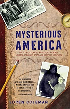 Mysterious America: The Ultimate Guide to the Nation's Weirdest Wonders, Strangest Spots, and Creepiest Creatures 9781416527367
