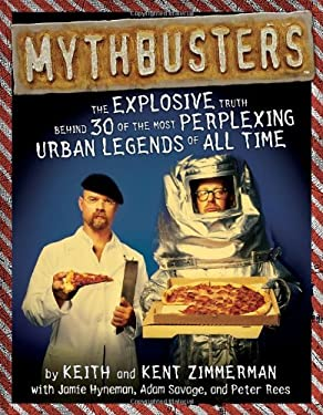 Mythbusters: The Explosive Truth Behind 30 of the Most Perplexing Urban Legends of All Time 9781416909293