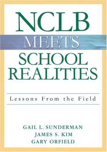 NCLB Meets School Realities: Lessons from the Field 9781412915557