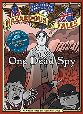 One Dead Spy: The Life, Times, and Last Words of Nathan Hale, America's Most Famous Spy 9781419703966