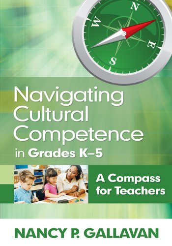 Navigating Cultural Competence in Grades K 5: A Compass for Teachers 9781412978491