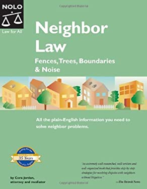 Neighbor Law: Fences, Trees, Boundaries, & Noise 9781413300604