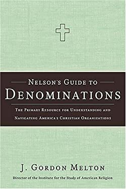 Nelson's Guide to Denominations: The Primary Resource for Understanding and Navigating America's Christian Organizations 9781418501969