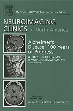Neuroimaging Clinics of North America Volume 15: Alzheimer's Disease: 100 Years of Progress Number 4 9781416027355