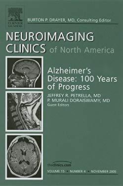 Neuroimaging Clinics of North America Volume 15: Alzheimer's Disease: 100 Years of Progress Number 4 9781416027355