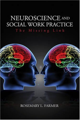 Neuroscience and Social Work Practice: The Missing Link 9781412926973