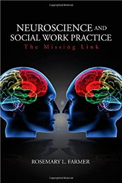 Neuroscience and Social Work Practice: The Missing Link 9781412926980