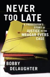 Never Too Late: A Prosecutor's Story of Justice in the Medgar Evars Case 6238624