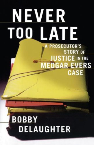 Never Too Late: A Prosecutor's Story of Justice in the Medgar Evars Case 9781416575160