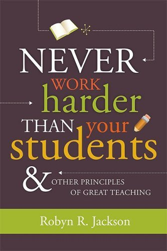 Never Work Harder Than Your Students & Other Principles of Great Teaching 9781416607571