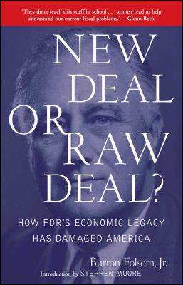 New Deal or Raw Deal?: How FDR's Economic Legacy Has Damaged America 9781416592372