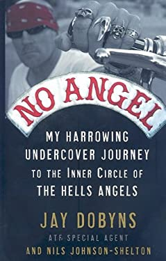 No Angel: My Harrowing Undercover Journey to the Inner Circle of the Hells Angels 9781410415257