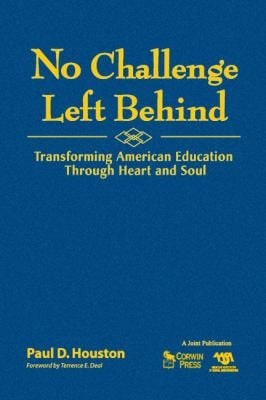 No Challenge Left Behind: Transforming American Education Through Heart and Soul 9781412968614