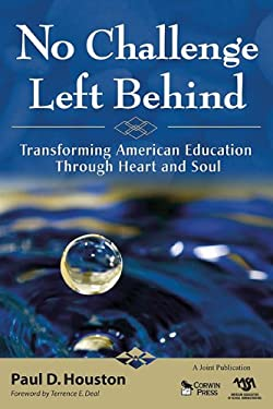 No Challenge Left Behind: Transforming American Education Through Heart and Soul 9781412968621