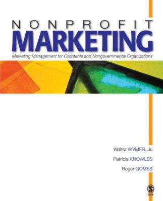 Nonprofit Marketing: Marketing Management for Charitable and Nongovernmental Organizations 9781412909235