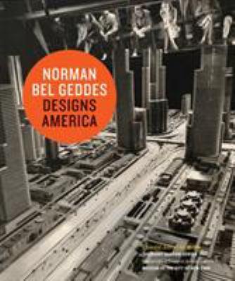 Norman Bel Geddes Designs America 9781419702990