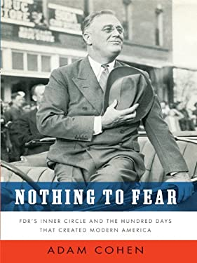 Nothing to Fear: FDR's Inner Circle and the Hundred Days That Created Modern America 9781410416285