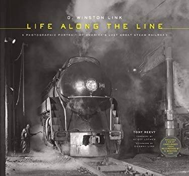O. Winston Link: Life Along the Line: A Photographic Portrait of America's Last Great Steam Railroad 9781419703720