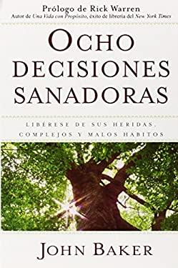 Ocho Decisiones Sanadoras: Liberese de Sus Heridas, Complejos y Malos Habitos = Life's Healing Choices 9781416578284
