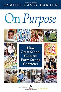 On Purpose: How Great School Cultures Form Strong Character 9781412986724