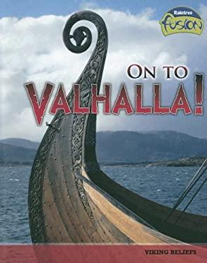 On to Valhalla!: Viking Beliefs 9781410929006