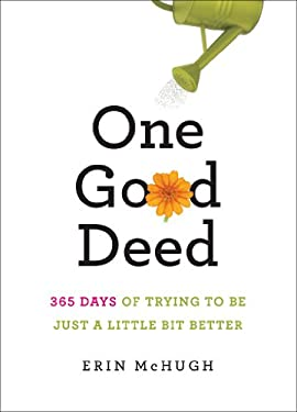 One Good Deed: 365 Days of Trying to Be Just a Little Bit Better 9781419704178