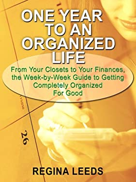 One Year to an Organized Life: From Your Closets to Your Finances, the Week by Week Guide to Getting Completely Organized for Good 9781410408068